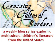 Crossing Cultural Borders, a weekly blog series exploring multicultural children's literature from the United States